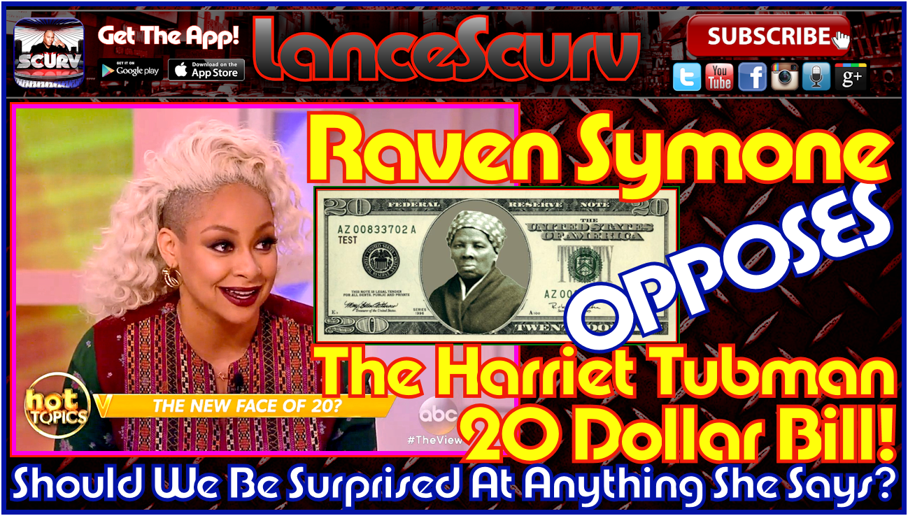 Raven Symone Opposes The Harriet Tubman 20 Dollar Bill! - The LanceScurv Show