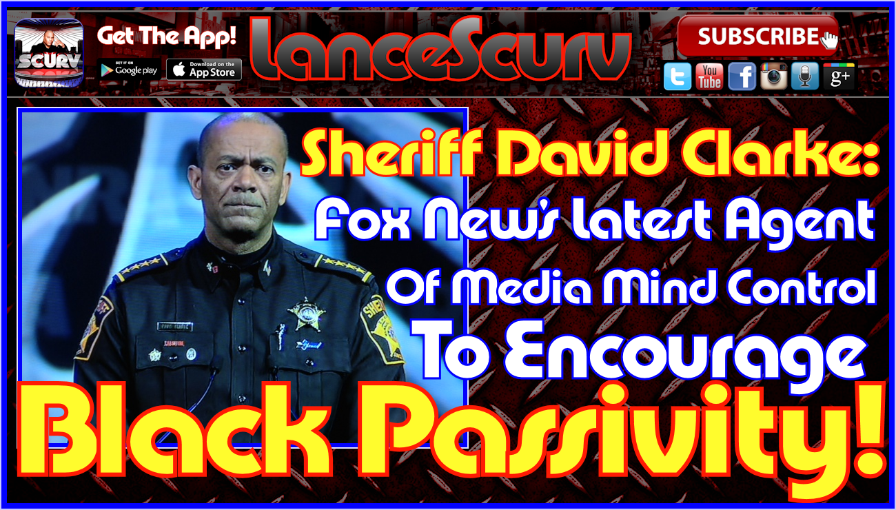 Sheriff David Clarke: Fox News Latest Agent Of Media Mind Control To Encourage Black Passivity!
