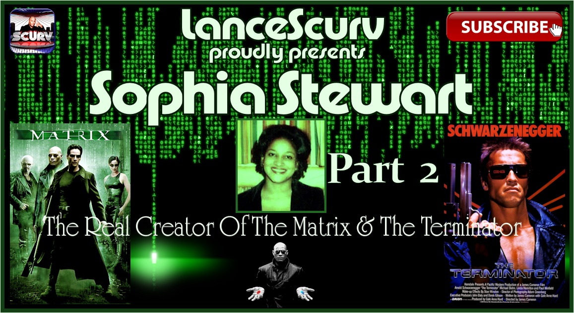 Sophia Stewart: The Real Creator Of The Matrix & The Terminator! (Part 2) - The LanceScurv Show