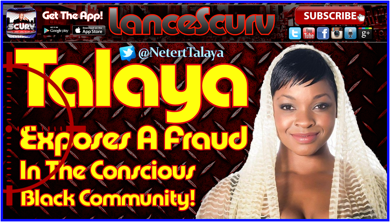 Talaya Exposes A Fraud In The Conscious Black Community! - The LanceScurv Show