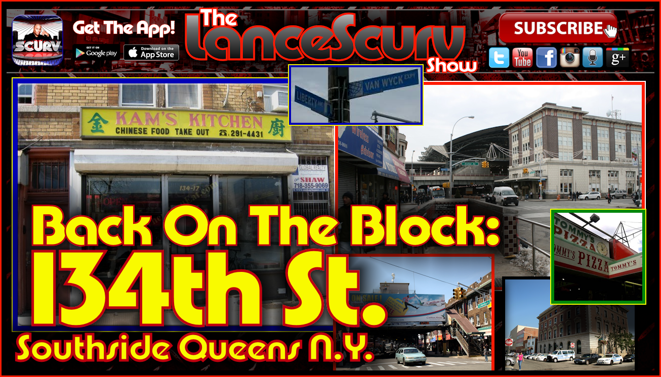 Back On The Block: 134th St. Southside Queens - The LanceScurv Show