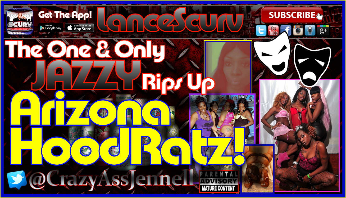 Jazzy Rips Up Arizona HoodRatz! - The LanceScurv Show