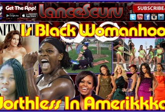 Is Black Womanhood Worthless In Amerikkka? – The LanceScurv Show