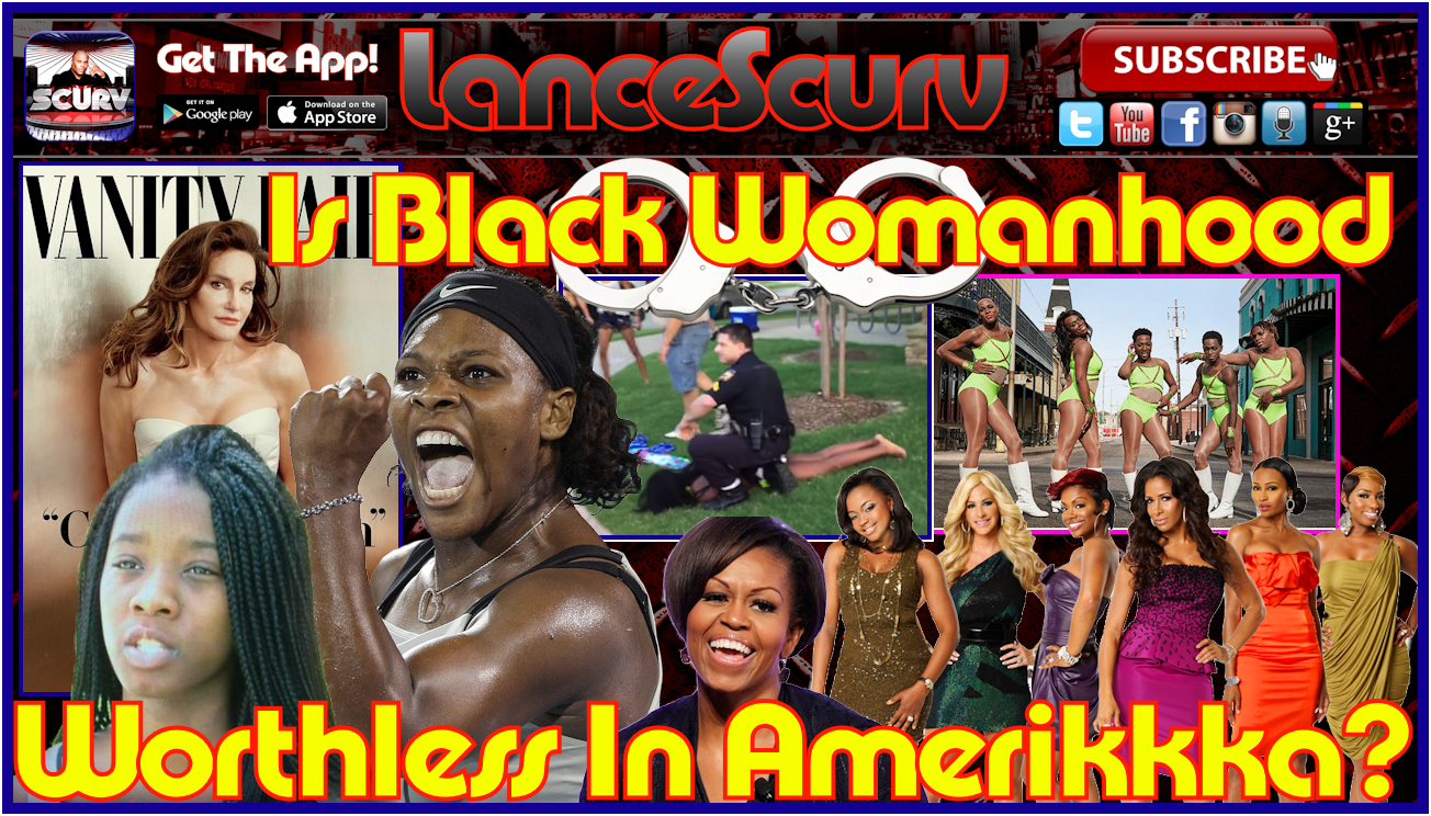 Is Black Womanhood Worthless In Amerikkka? - The LanceScurv Show