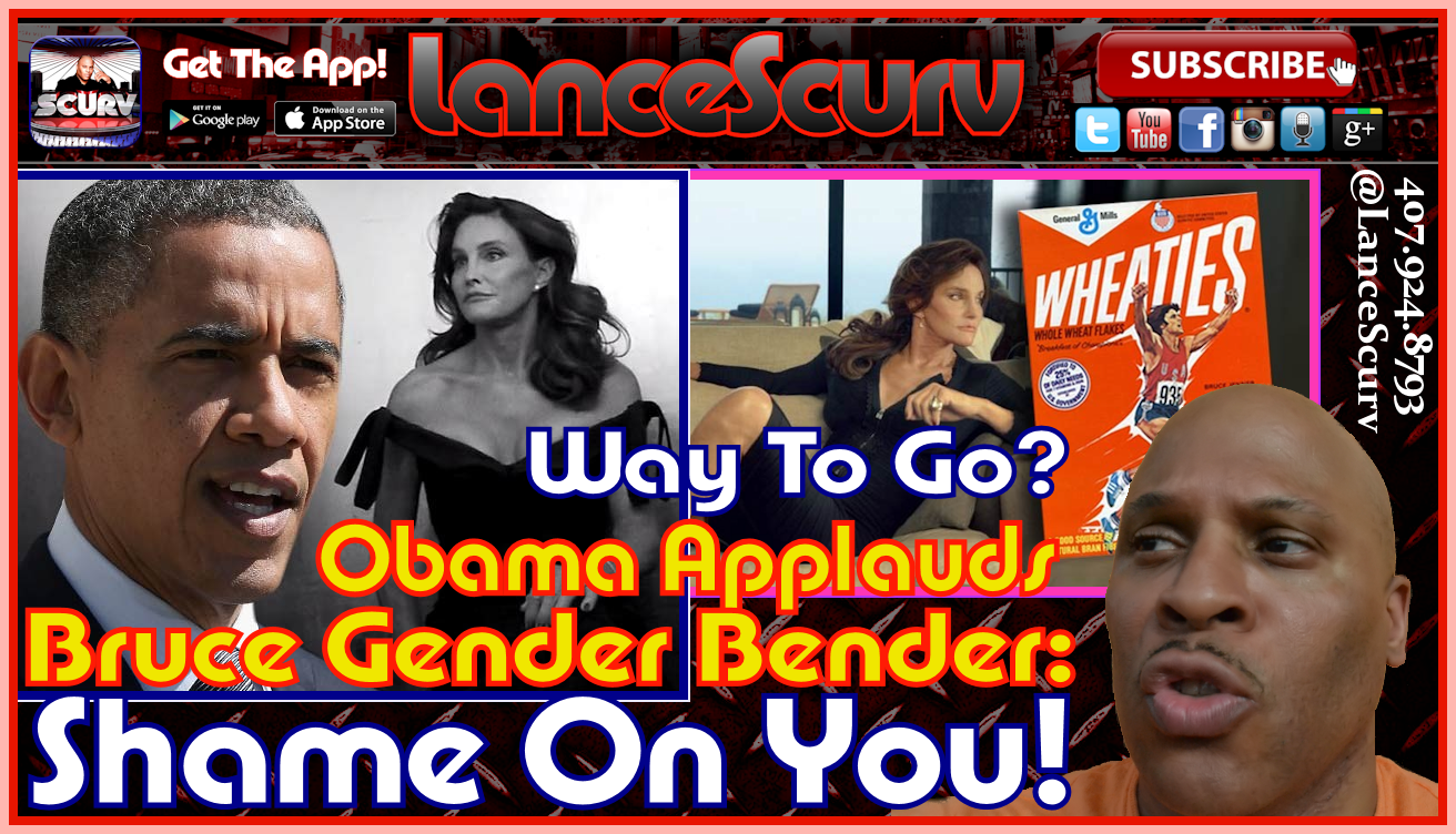 Obama Applauds Bruce Gender-Bender: SHAME ON YOU! - The LanceScurv Show