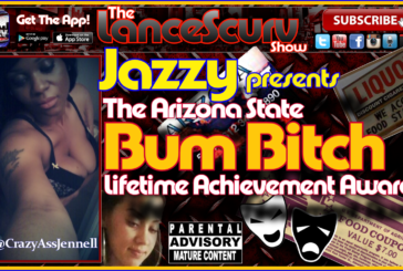 Jazzy Presents The Arizona State Bum Bitch Lifetime Achievement Awards! – The LanceScurv Show