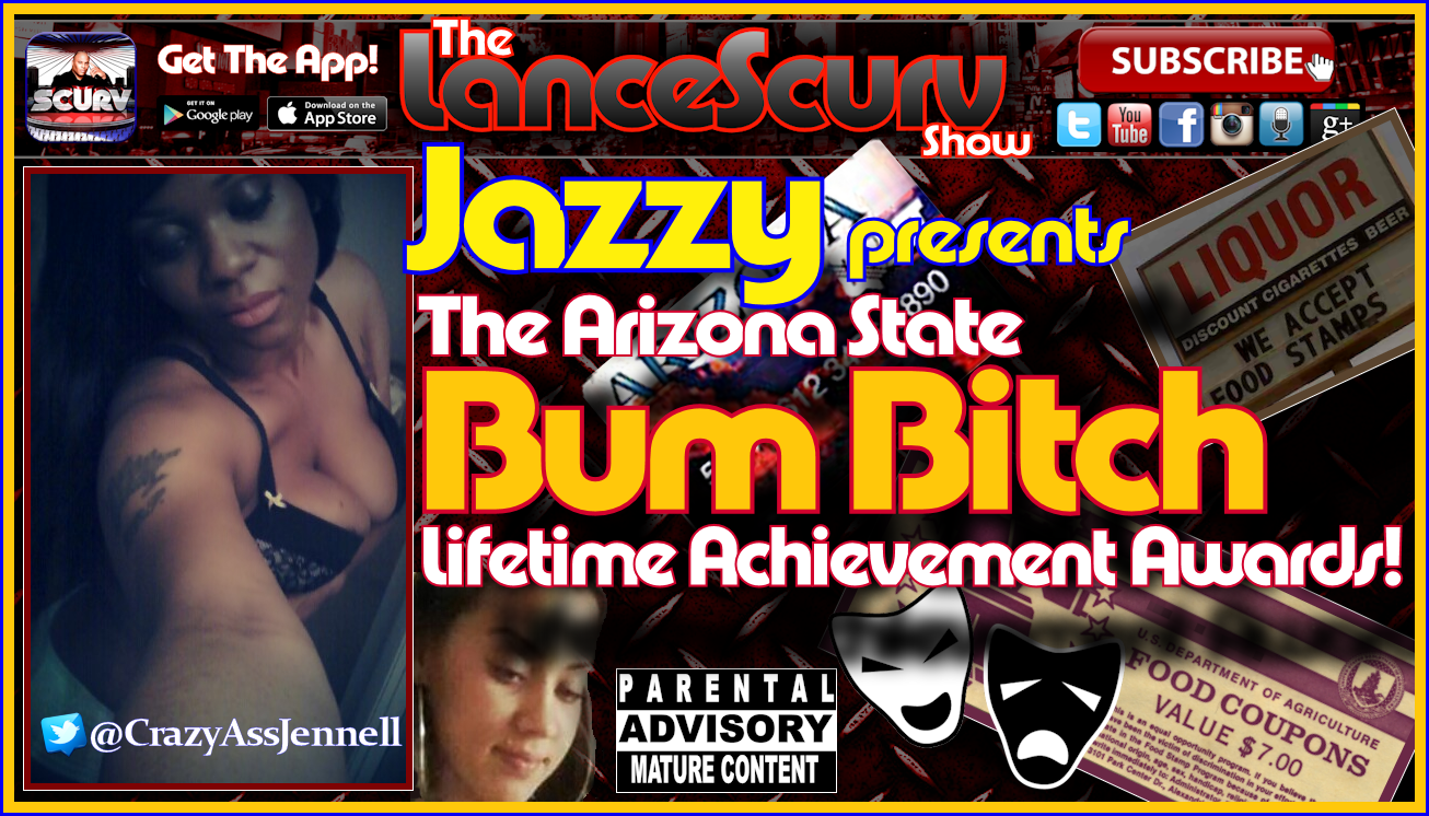 Jazzy Presents The Arizona State Bum Bitch Lifetime Achievement Awards! - The LanceScurv Show