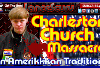 The Charleston Church Massacre: An Amerikkkan Tradition! – The LanceScurv Show