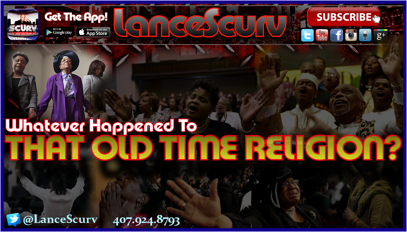 Whatever Happened To That Old Time Religion? - The LanceScurv Show