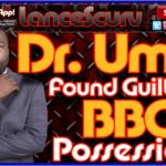 Dr. Umar Found Guilty Of BBC Possession! – The LanceScurv Show