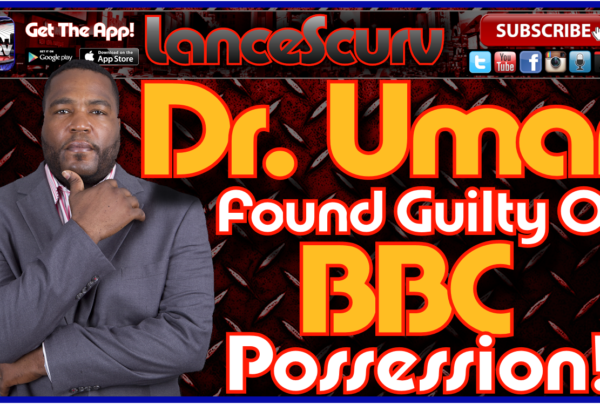 Dr. Umar Found Guilty Of BBC Possession! – The LanceScurv Show