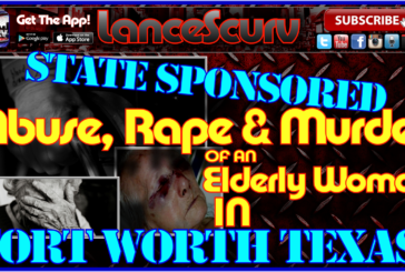 State Sponsored Abuse, Rape & Murder Of An Elderly Woman In Fort Worth Texas! – The LanceScurv Show