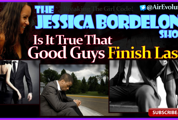 Is It True That Good Guys Finish Last? – The Jessica Bordelon Show