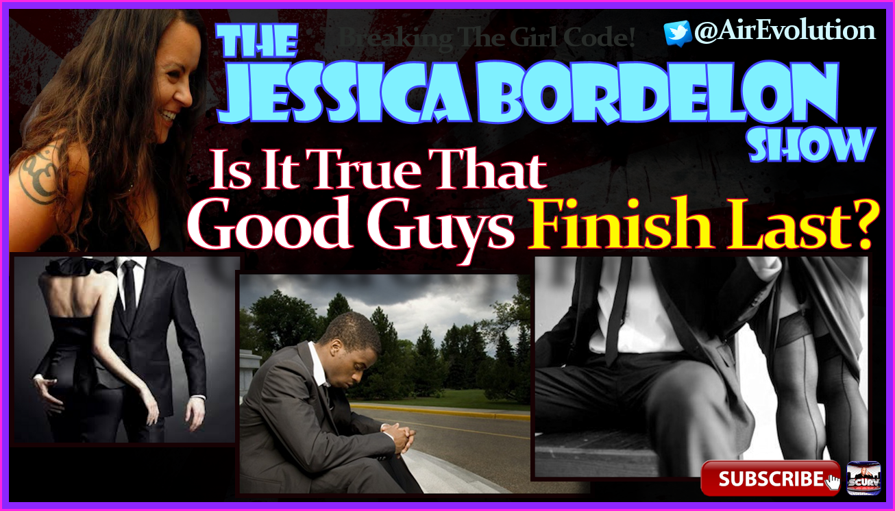 Is It True That Good Guys Finish Last? - The Jessica Bordelon Show