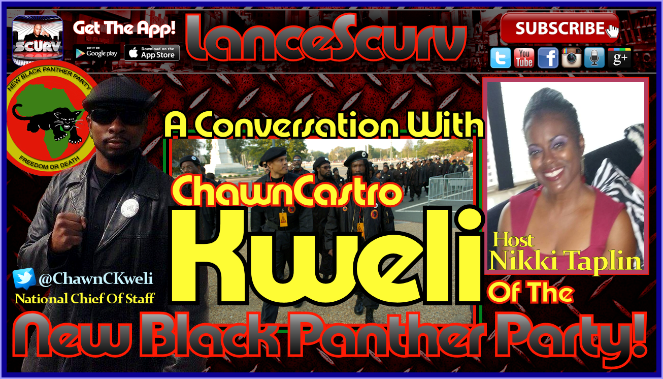 A Conversation With The New Black Panther Party's Chawn Castro Kweli! - The LanceScurv Show
