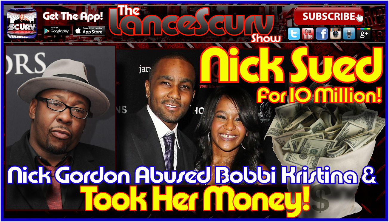 Nick Gordon Abused Bobbi Kristina & Took Her Money! - The LanceScurv Show