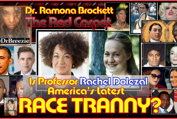 Is Professor Rachel Dolezal Americas Latest RACE TRANNY? – Dr. Ramona Brockett