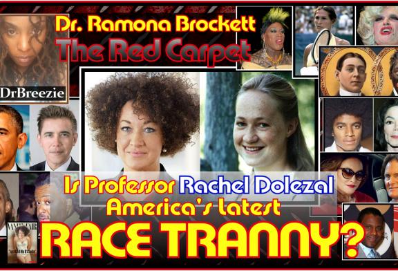 Is Professor Rachel Dolezal Americas Latest RACE TRANNY? – Dr. Ramona Brockett