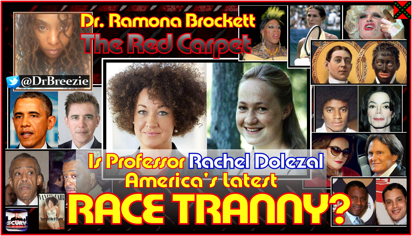 Is Professor Rachel Dolezal Americas Latest RACE TRANNY? - Dr. Ramona Brockett