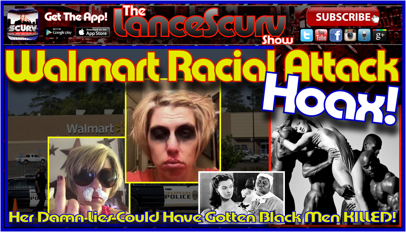The Texarkana White Woman Walmart Racial Attack Hoax! - The LanceScurv Show