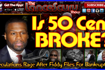 Is 50 Cent Broke? – The LanceScurv Show