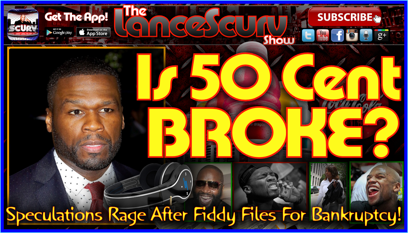 Is 50 Cent Broke? - The LanceScurv Show