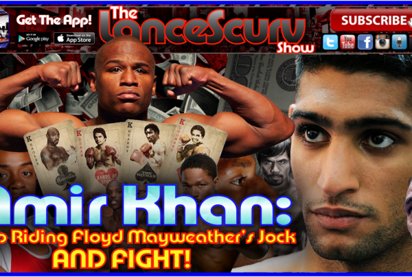 Amir Khan: Stop Riding Floyd Mayweather's Jock and FIGHT! – The LanceScurv Show