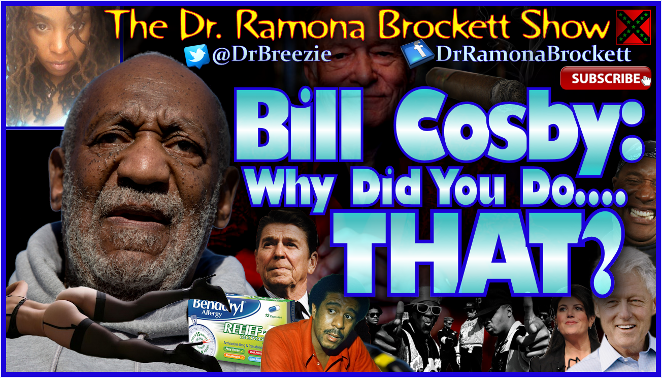 Bill Cosby: Why Did You Do THAT? - The Dr. Ramona Brockett Show