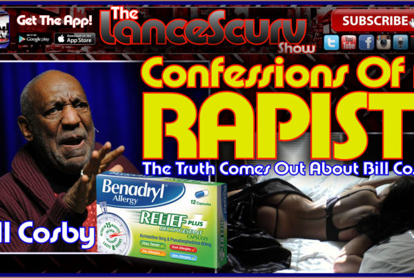 Bill Cosby: Confessions Of A Rapist! – The LanceScurv Show