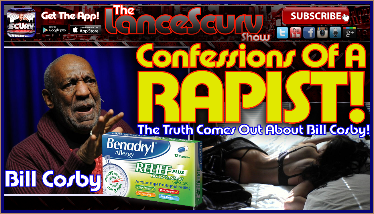Bill Cosby: Confessions Of A Rapist! - The LanceScurv Show