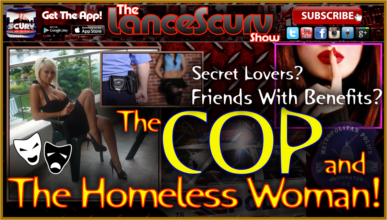 Friends With Benefits: The Cop & The Homeless Woman! - The LanceScurv Show
