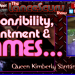 Responsibility, Resentment & GAMES! – Queen Kimberly Santana on The LanceScurv Show