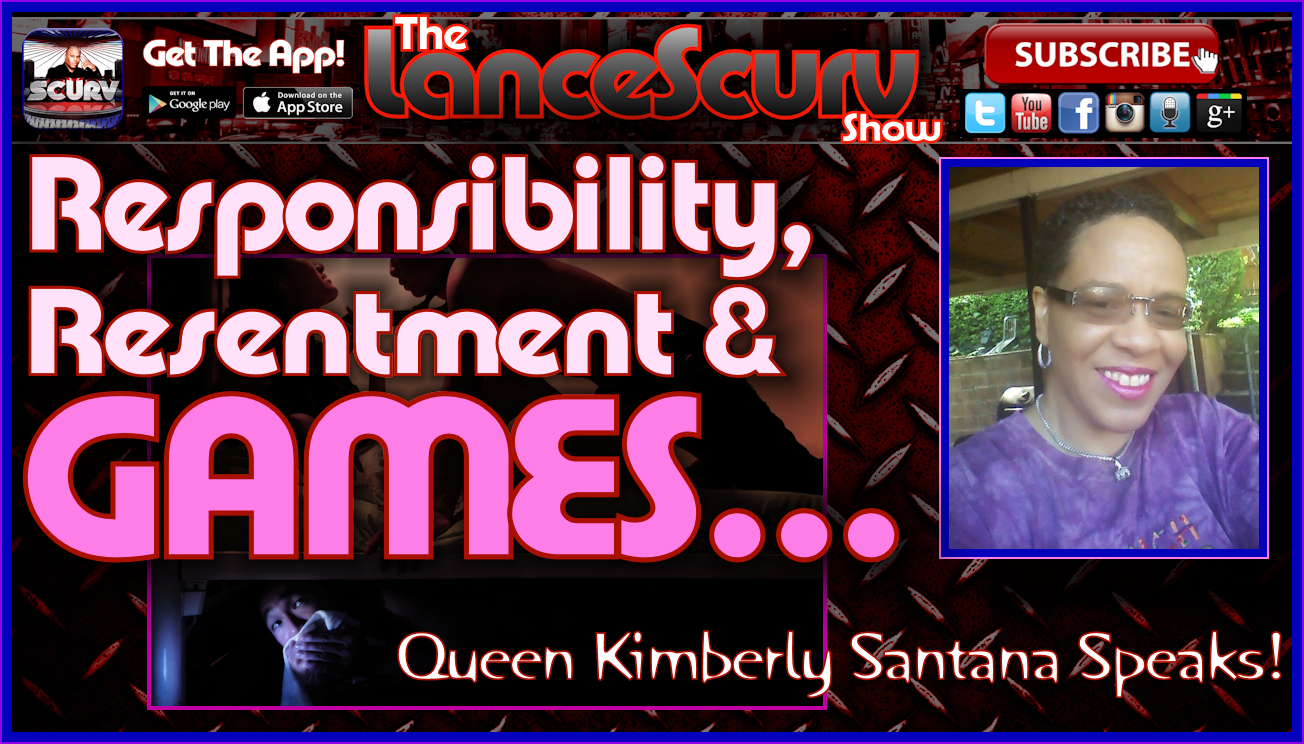 Responsibility, Resentment & GAMES! - Queen Kimberly Santana on The LanceScurv Show