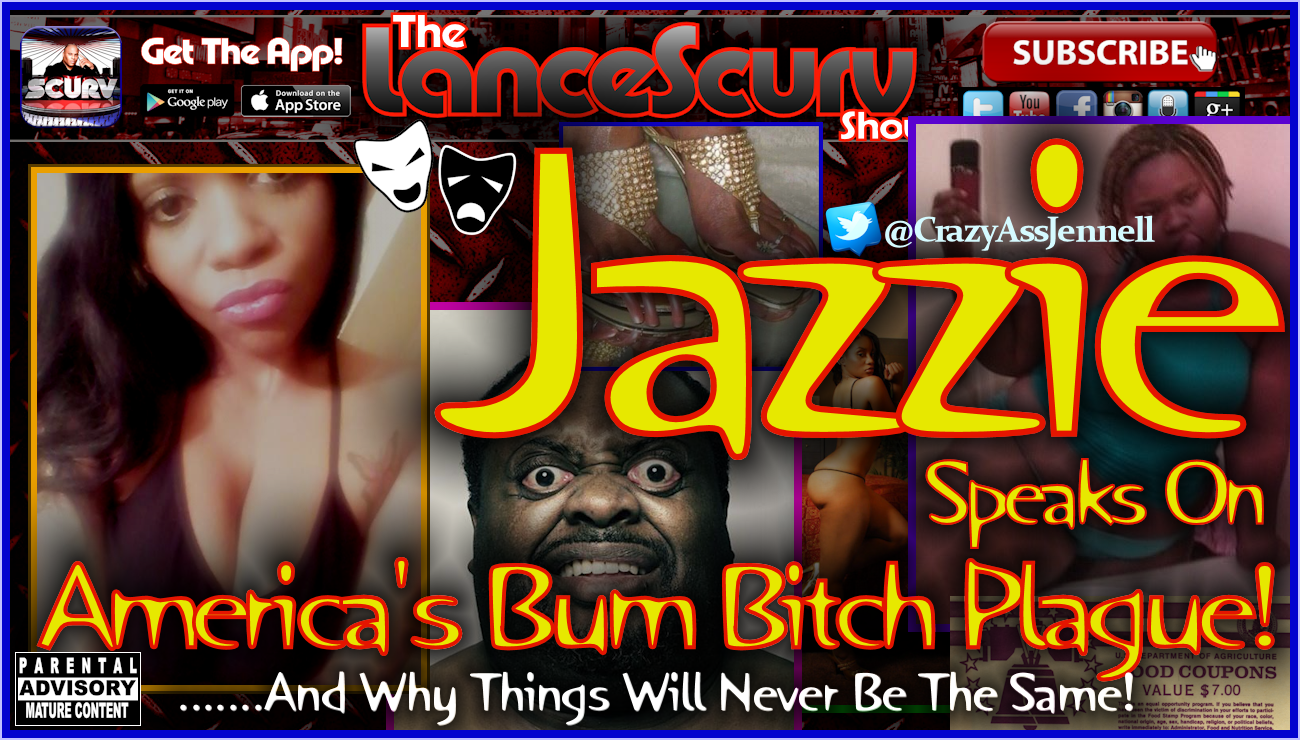 Jazzie Speaks On America's Ever Growing Bum Bitch Plague! - The LanceScurv Show