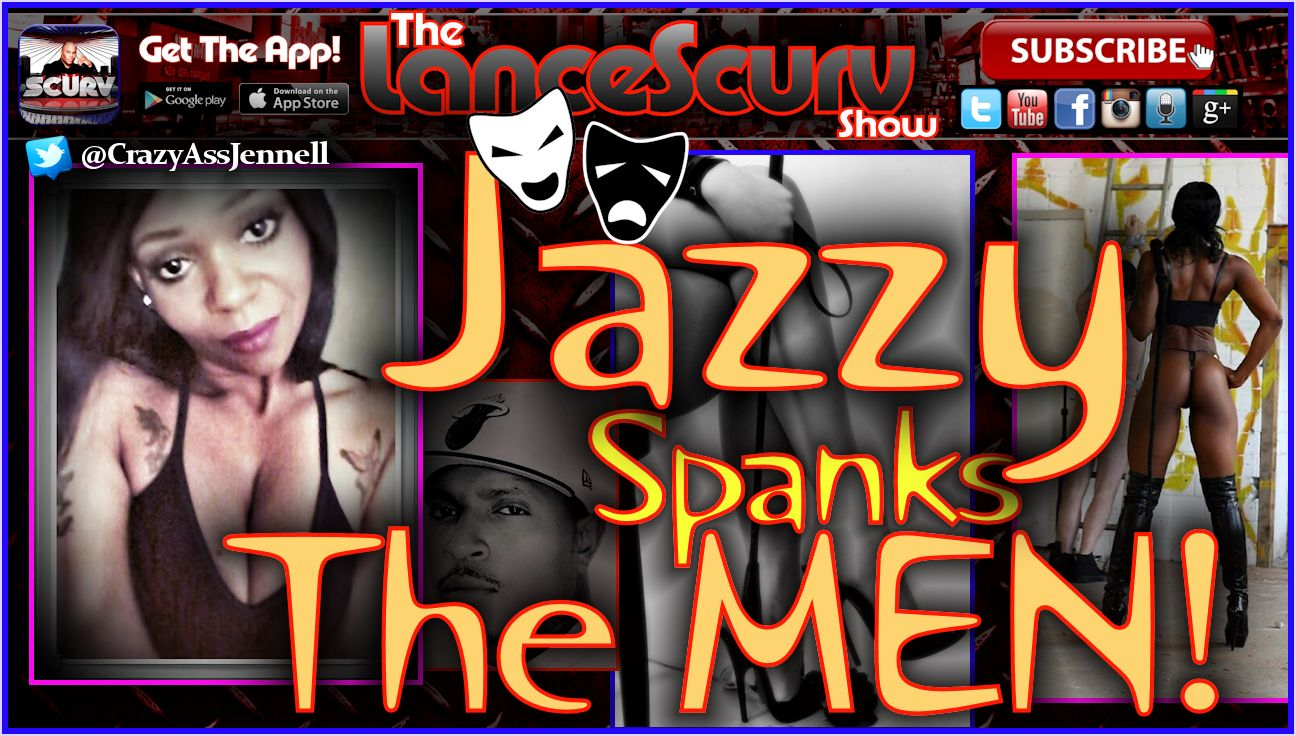 Jazzy Spanks The Men! - The LanceScurv Show