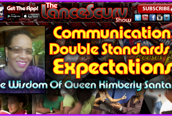 Communication, Double Standards & Expectations: The Wisdom Of Queen Kimberly Santana!