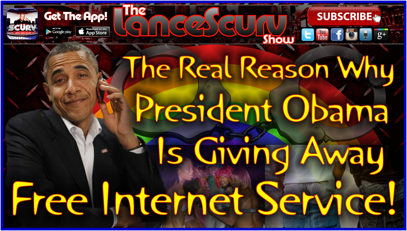 The Real Reason Why President Obama Is Giving Away Free Internet Service! - The LanceScurv Show