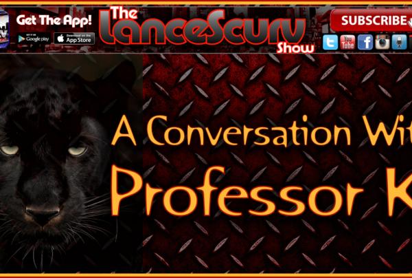 A Short Conversation With Professor K! – The LanceScurv Show