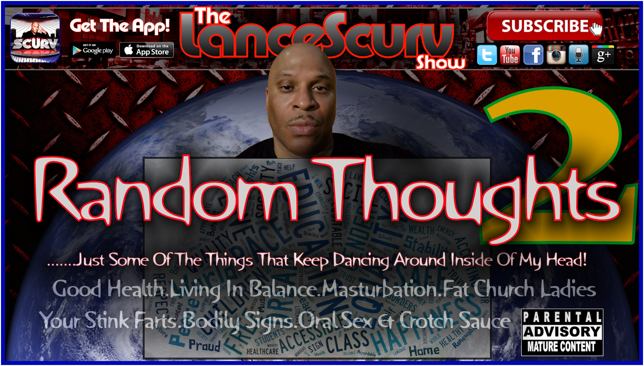 Random Thoughts # 2 - The LanceScurv Show