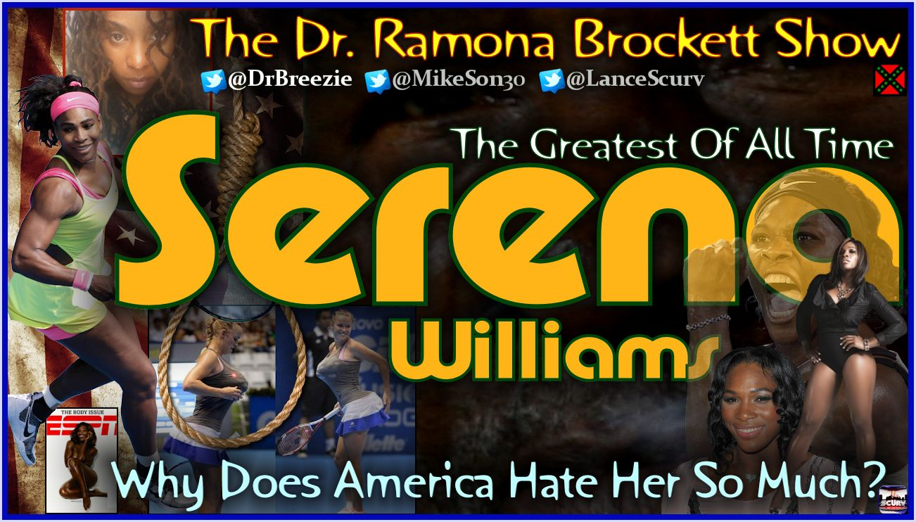 Serena Williams: Why Does America Hate Her? - The Dr. Ramona Brockett Show