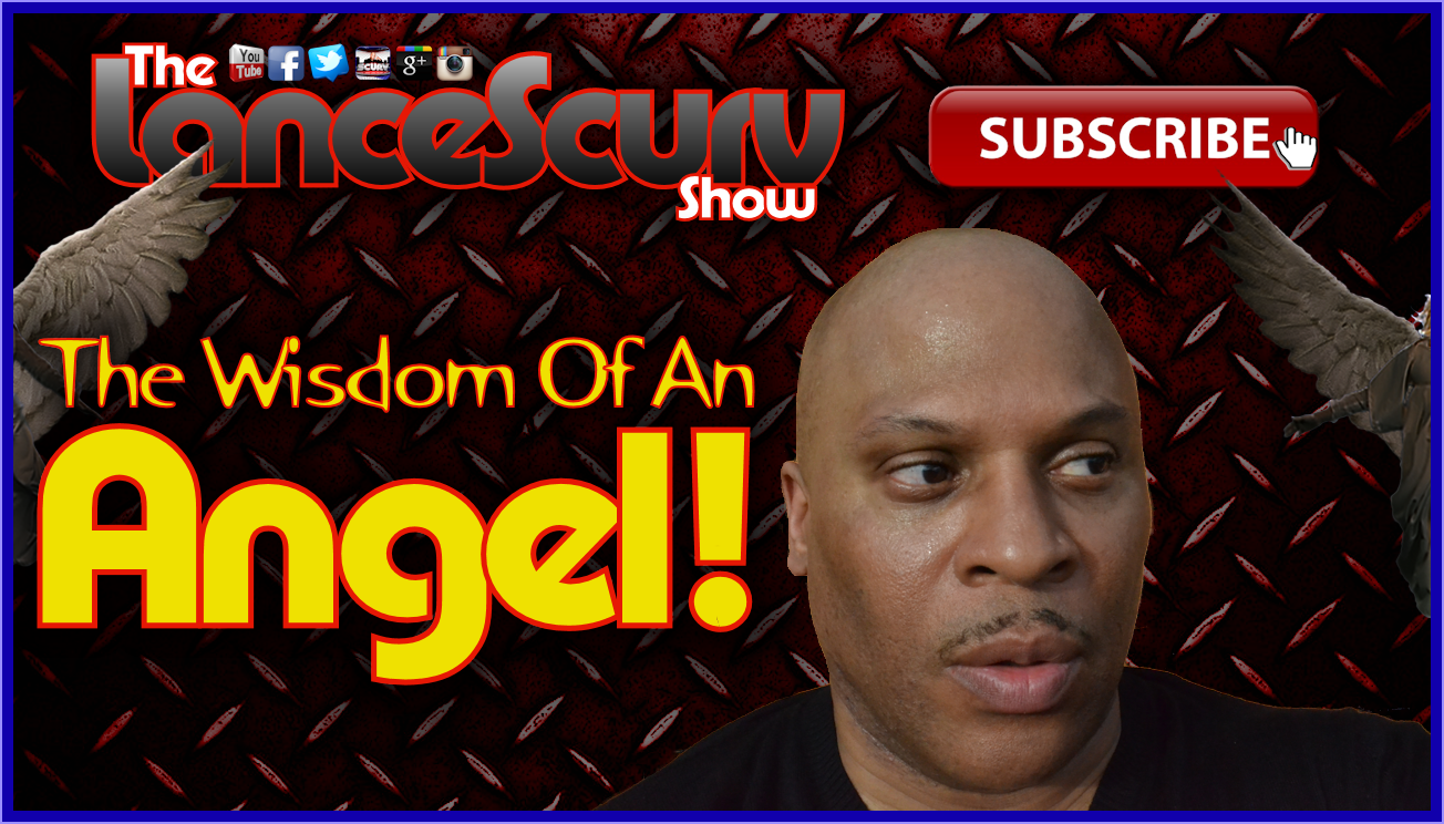 The Wisdom Of An Angel - The LanceScurv Show