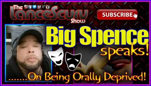 Big Spence Speaks On The Prospect Of Being Orally Deprived! - The LanceScurv Show