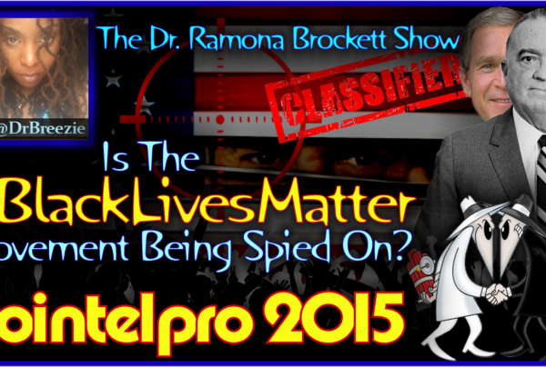Cointelpro 2015: Is The #BlackLivesMatter Movement Being Spied On? – The Dr. Ramona Brockett Show