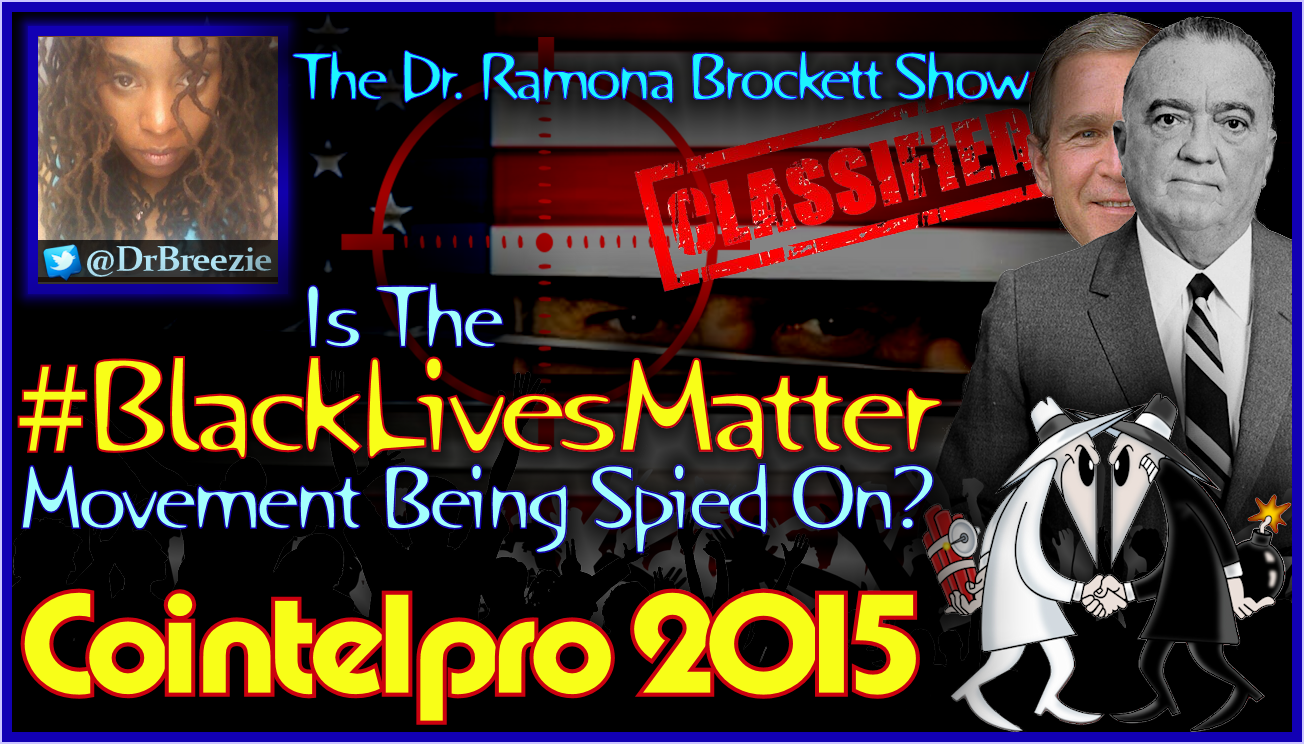 Cointelpro 2015: Is The #BlackLivesMatter Movement Being Spied On? - The Dr. Ramona Brockett Show