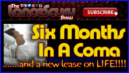 Six Months In A Coma Gave Him A New Lease On Life! - The LanceScurv Show