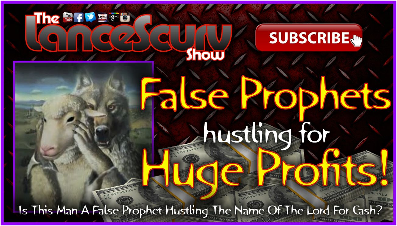 False Prophets Hustling For Huge Profits! - The LanceScurv Show