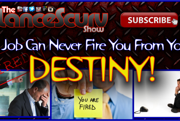 A Job Can Never Fire You From Your Destiny! – The LanceScurv Show