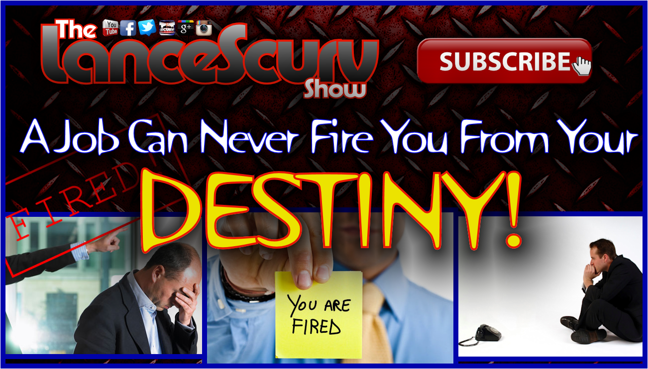 A Job Can Never Fire You From Your Destiny! - The LanceScurv Show