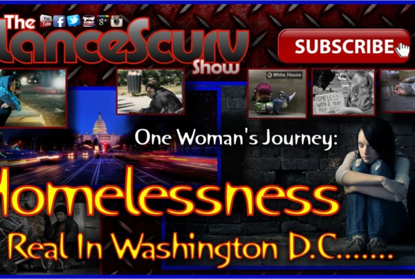 Homelessness Is Real In Washington D.C: One Woman's Story! – The LanceScurv Show