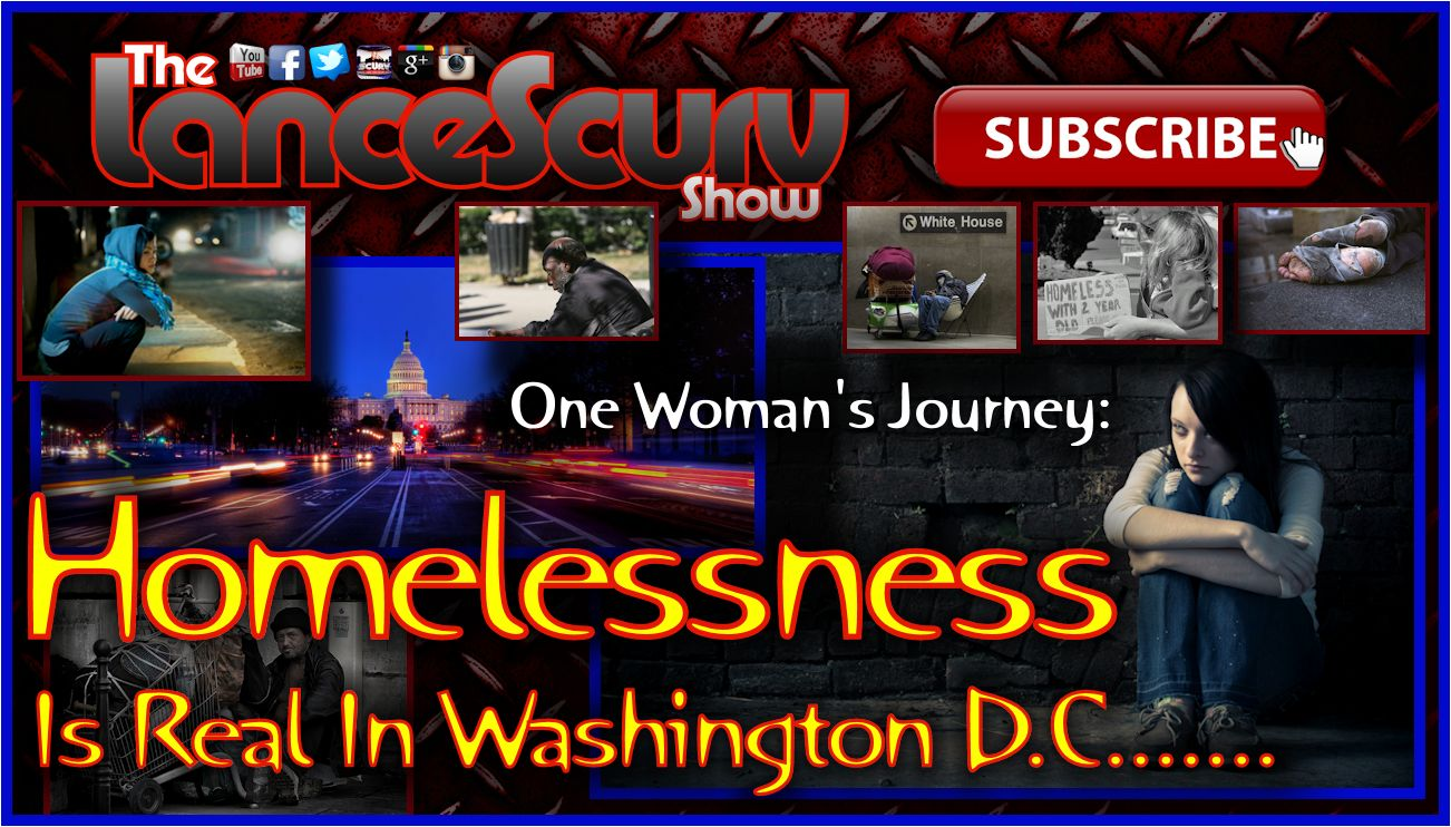 Homelessness Is Real In Washington D.C: One Woman's Story! - The LanceScurv Show